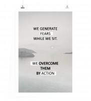 Poster Wir rufen Ängste hervor während wir sitzen, Wir überwinden sie durch Aktion.
