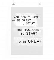 Poster Du musst nicht gut sein um zu beginnen, aber du musst beginnen um gut zu werden.