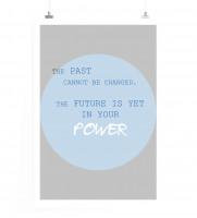 Poster Die Vergangenheit kann nicht verändert werden. Die Zukunft liegt noch in deiner Macht.