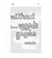 Poster Ohne harte Arbeit wächst nichts als Unkraut.